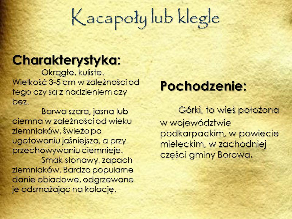 Kacapo ł y lub klegle Pochodzenie: Górki, to wieś położona w województwie podkarpackim, w powiecie mieleckim, w zachodniej części gminy Borowa.