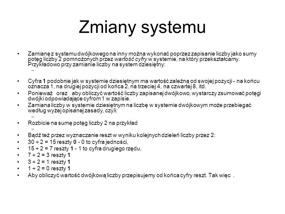 Zmiany systemu Zamianę z systemu dwójkowego na inny można wykonać poprzez zapisanie liczby jako sumy potęg liczby 2 pomnożonych przez wartość cyfry w