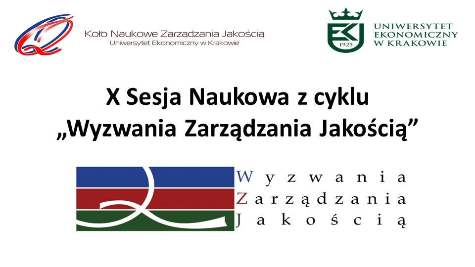 """X Sesja Naukowa z cyklu """"Wyzwania Zarządzania Jakością"""