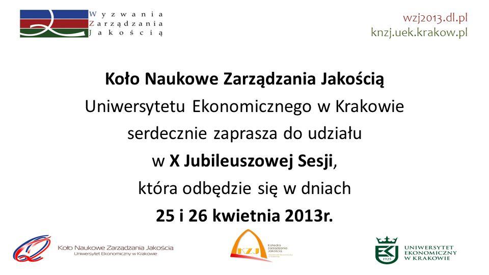Koło Naukowe Zarządzania Jakością Uniwersytetu Ekonomicznego w Krakowie serdecznie zaprasza do udziału w X Jubileuszowej Sesji, która odbędzie się w dniach 25 i 26 kwietnia 2013r.