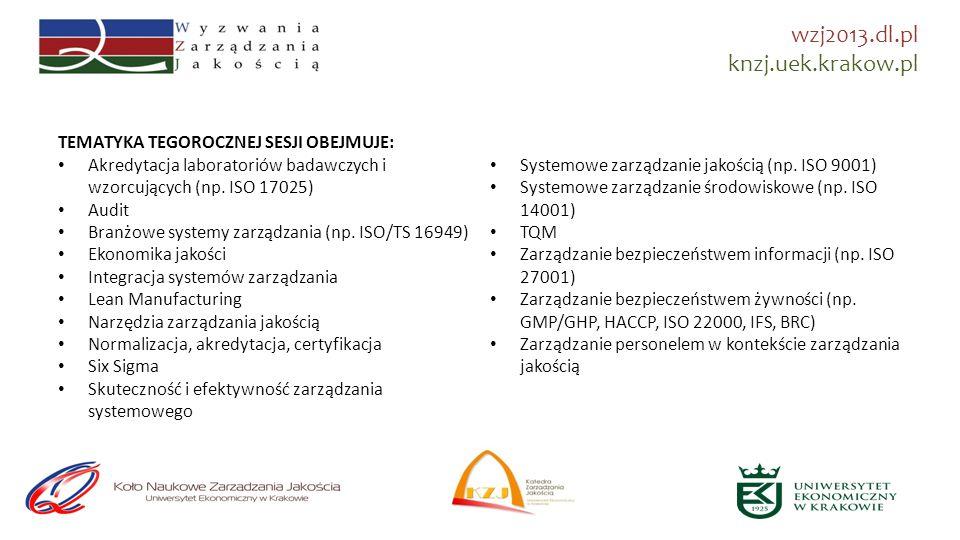 knzj.uek.krakow.pl wzj2013.dl.pl TEMATYKA TEGOROCZNEJ SESJI OBEJMUJE: Akredytacja laboratoriów badawczych i wzorcujących (np.