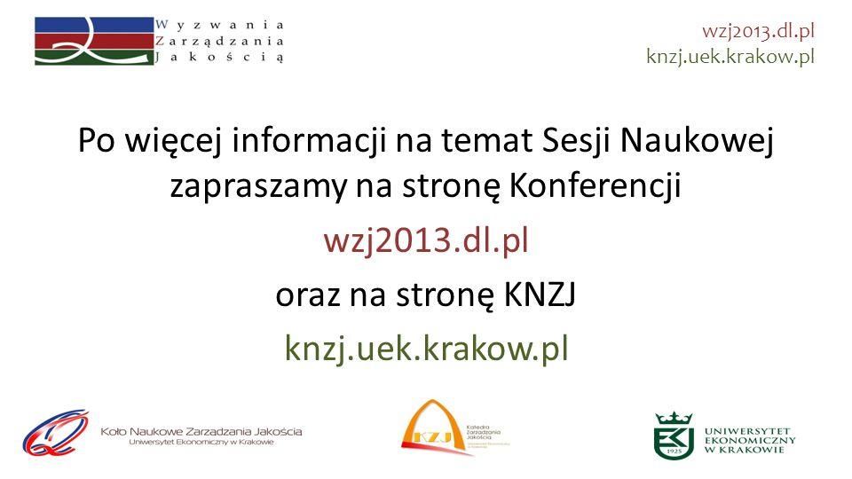 Serdecznie zapraszamy!!! Koło Naukowe Zarządzania Jakością knzj.uek.krakow.pl wzj2013.dl.pl