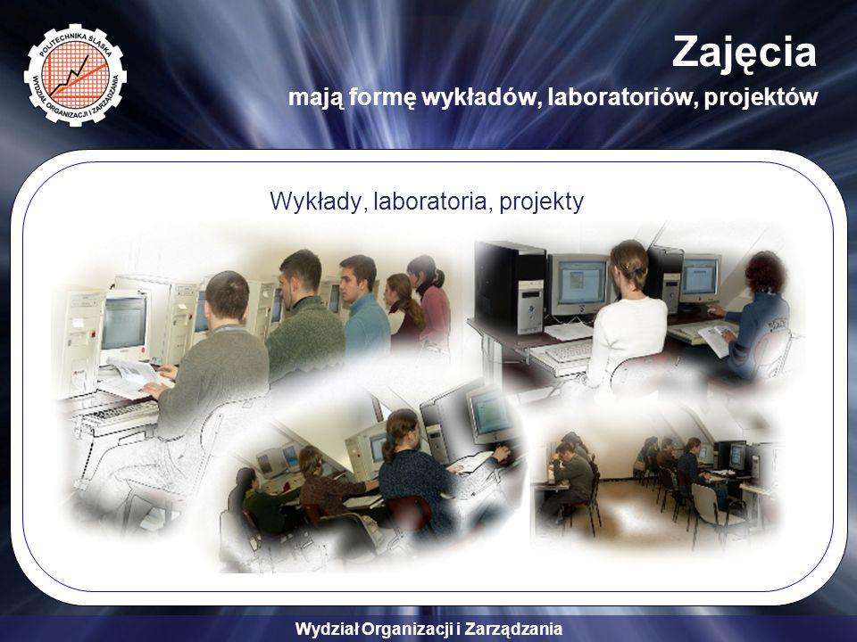 Wydział Organizacji i Zarządzania Zajęcia mają formę wykładów, laboratoriów, projektów Wykłady, laboratoria, projekty
