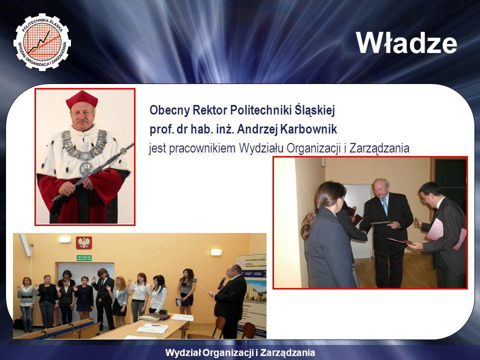 Wydział Organizacji i Zarządzania Władze Obecny Rektor Politechniki Śląskiej prof. dr hab. inż. Andrzej Karbownik jest pracownikiem Wydziału Organizac