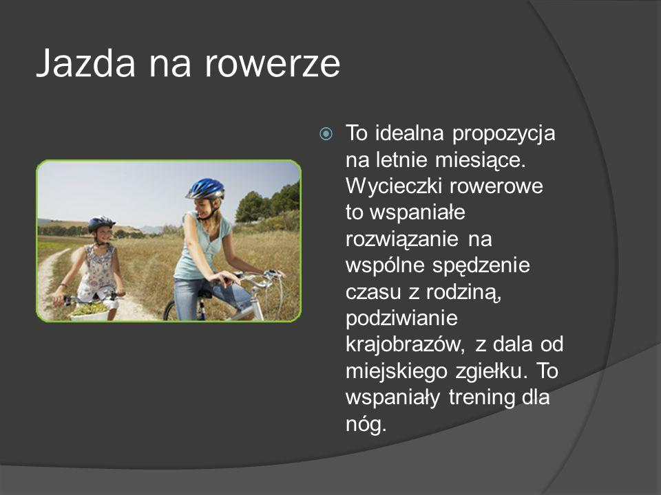 Jazda na rowerze  To idealna propozycja na letnie miesiące. Wycieczki rowerowe to wspaniałe rozwiązanie na wspólne spędzenie czasu z rodziną, podziwi
