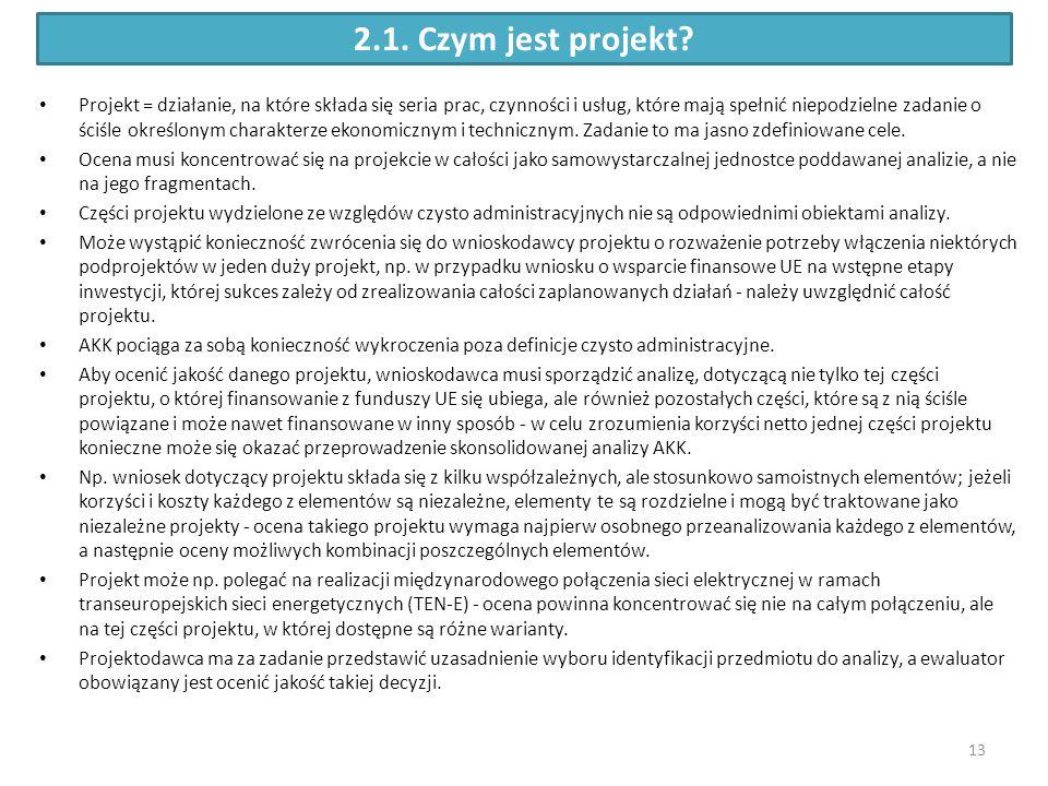 2.1. Czym jest projekt? Projekt = działanie, na które składa się seria prac, czynności i usług, które mają spełnić niepodzielne zadanie o ściśle okreś