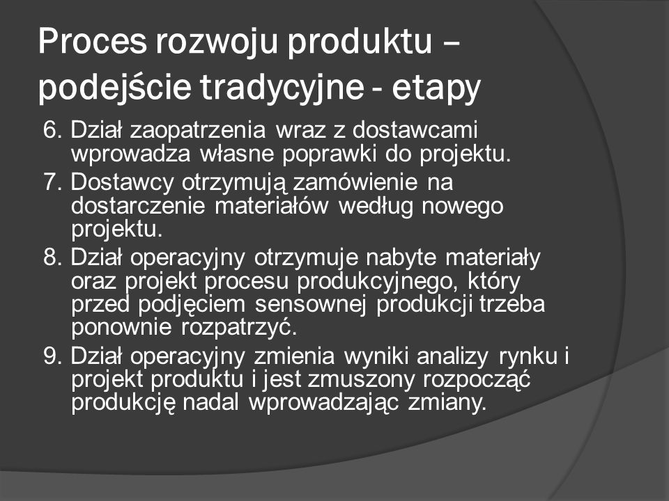 Proces rozwoju produktu – podejście tradycyjne - etapy 6. Dział zaopatrzenia wraz z dostawcami wprowadza własne poprawki do projektu. 7. Dostawcy otrz