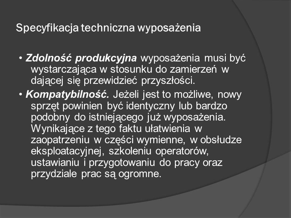Specyfikacja techniczna wyposażenia Zdolność produkcyjna wyposażenia musi być wystarczająca w stosunku do zamierzeń w dającej się przewidzieć przyszłości.