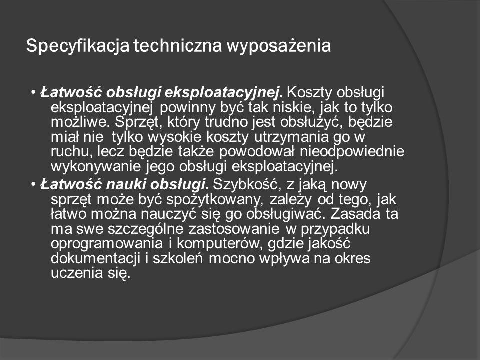 Specyfikacja techniczna wyposażenia Łatwość obsługi eksploatacyjnej. Koszty obsługi eksploatacyjnej powinny być tak niskie, jak to tylko możliwe. Sprz
