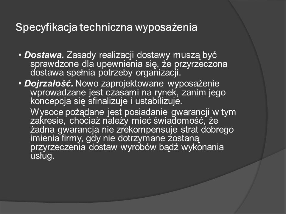 Specyfikacja techniczna wyposażenia Dostawa. Zasady realizacji dostawy muszą być sprawdzone dla upewnienia się, że przyrzeczona dostawa spełnia potrze