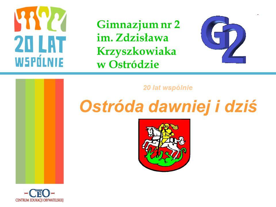 Gimnazjum nr 2 im. Zdzisława Krzyszkowiaka w Ostródzie 20 lat wspólnie Ostróda dawniej i dziś