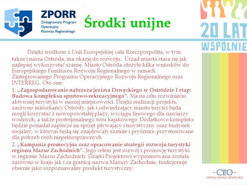 Środki unijne Dzięki środkom z Unii Europejskiej cała Rzeczpospolita, w tym także i nasza Ostróda, ma okazję do rozwoju. Urząd miasta stara się jak na