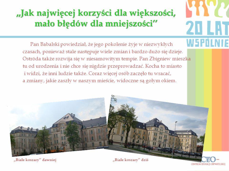 ,,Jak najwięcej korzyści dla większości, mało błędów dla mniejszości'' Pan Babalski powiedział, że jego pokolenie żyje w niezwykłych czasach, ponieważ