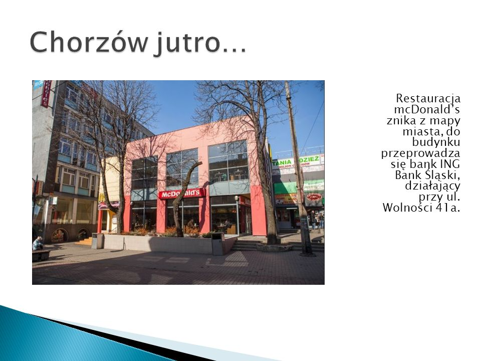 Restauracja mcDonald's znika z mapy miasta, do budynku przeprowadza się bank ING Bank Śląski, działający przy ul. Wolności 41a.