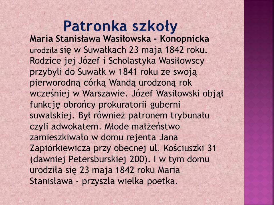 Maria Stanisława Wasiłowska - Konopnicka urodziła się w Suwałkach 23 maja 1842 roku.