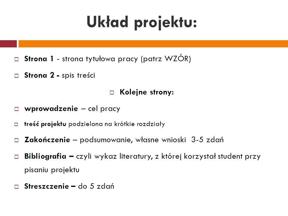 Układ projektu:  Strona 1 - strona tytułowa pracy (patrz WZÓR)  Strona 2 - spis treści  Kolejne strony:  wprowadzenie – cel pracy  treść projektu