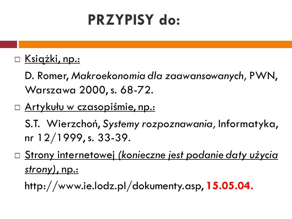 PRZYPISY do:  Książki, np.: D. Romer, Makroekonomia dla zaawansowanych, PWN, Warszawa 2000, s. 68-72.  Artykułu w czasopiśmie, np.: S.T. Wierzchoń,