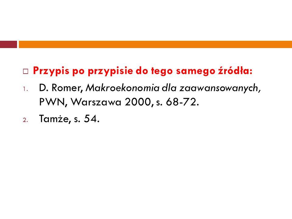  Przypis po przypisie do tego samego źródła: 1. D. Romer, Makroekonomia dla zaawansowanych, PWN, Warszawa 2000, s. 68-72. 2. Tamże, s. 54.