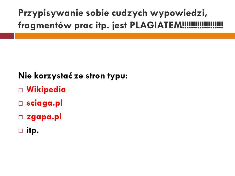 Przypisywanie sobie cudzych wypowiedzi, fragmentów prac itp. jest PLAGIATEM!!!!!!!!!!!!!!!!!!! Nie korzystać ze stron typu:  Wikipedia  sciaga.pl 