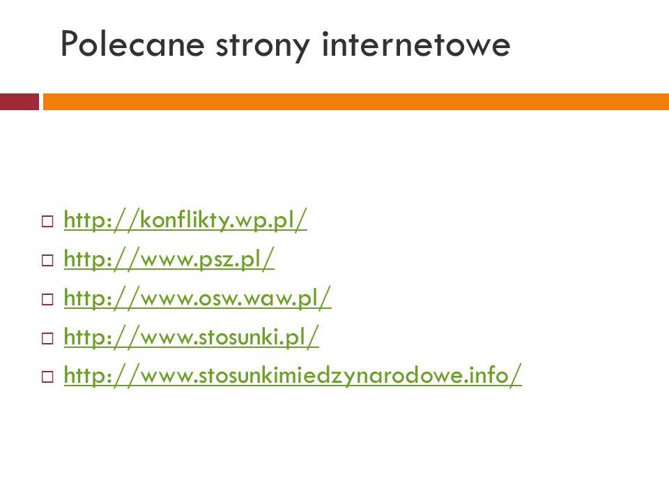 Polecane strony internetowe  http://konflikty.wp.pl/ http://konflikty.wp.pl/  http://www.psz.pl/ http://www.psz.pl/  http://www.osw.waw.pl/ http://