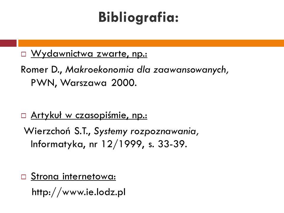 Bibliografia:  Wydawnictwa zwarte, np.: Romer D., Makroekonomia dla zaawansowanych, PWN, Warszawa 2000.  Artykuł w czasopiśmie, np.: Wierzchoń S.T.,