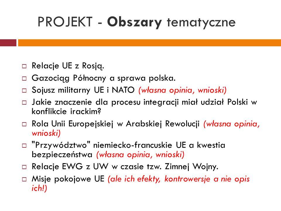 PROJEKT - Obszary tematyczne  Relacje UE z Rosją.  Gazociąg Północny a sprawa polska.  Sojusz militarny UE i NATO (własna opinia, wnioski)  Jakie