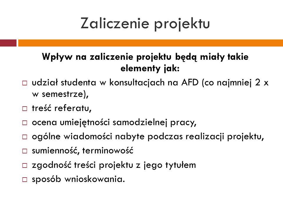 Zaliczenie projektu Wpływ na zaliczenie projektu będą miały takie elementy jak:  udział studenta w konsultacjach na AFD (co najmniej 2 x w semestrze)