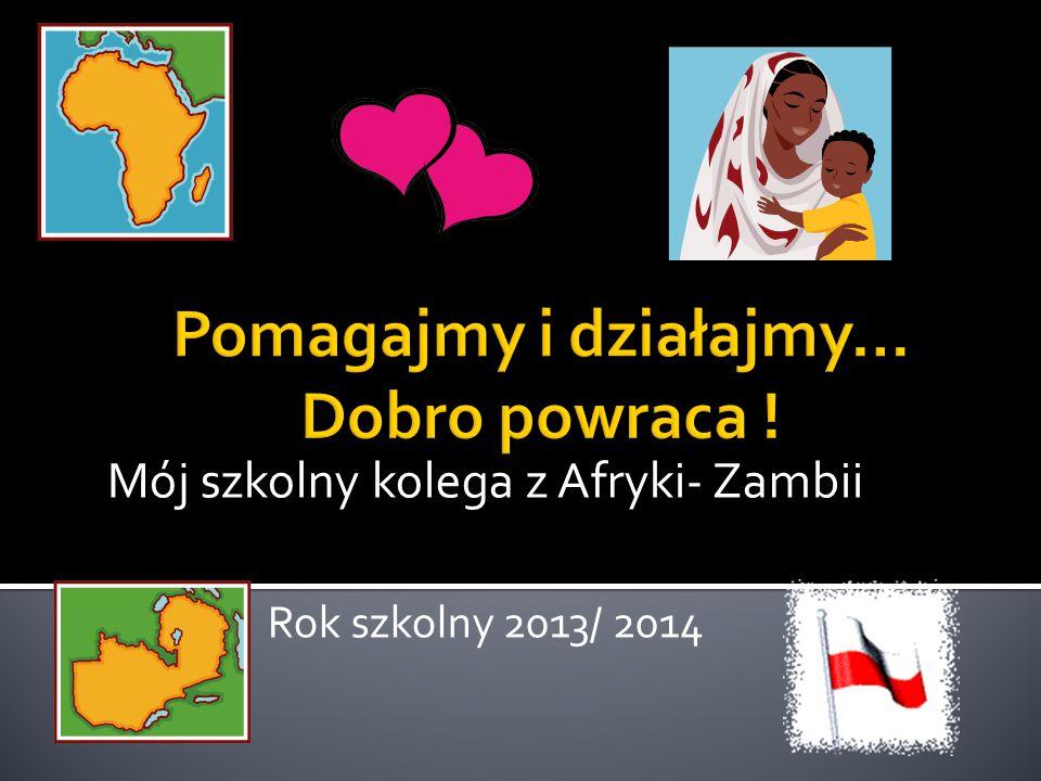 Mój szkolny kolega z Afryki- Zambii Rok szkolny 2013/ 2014