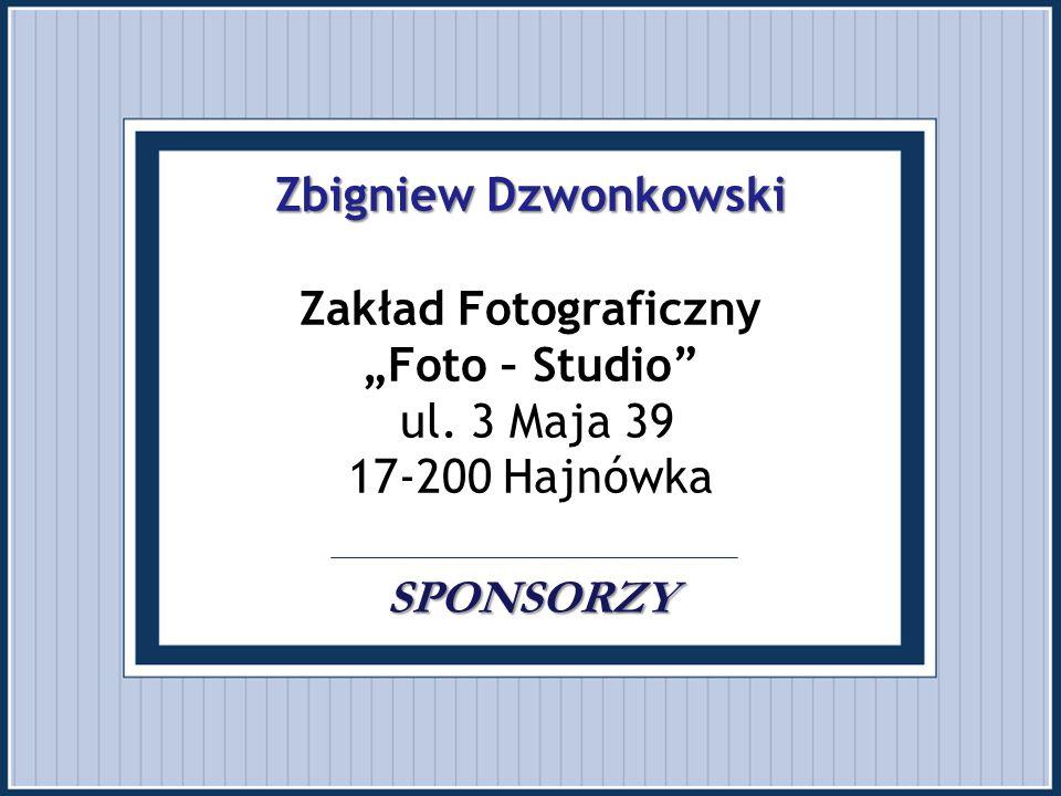 """Zbigniew Dzwonkowski SPONSORZY Zbigniew Dzwonkowski Zakład Fotograficzny """"Foto – Studio"""" ul. 3 Maja 39 17-200 Hajnówka SPONSORZY"""