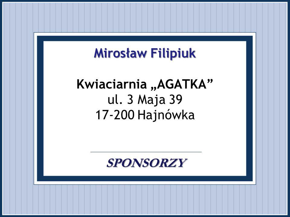 """Mirosław Filipiuk SPONSORZY Mirosław Filipiuk Kwiaciarnia """"AGATKA"""" ul. 3 Maja 39 17-200 Hajnówka. SPONSORZY"""