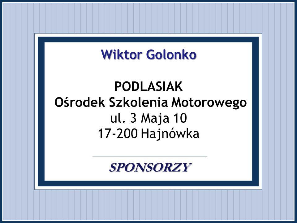 Wiktor Golonko SPONSORZY Wiktor Golonko PODLASIAK Ośrodek Szkolenia Motorowego ul. 3 Maja 10 17-200 Hajnówka SPONSORZY