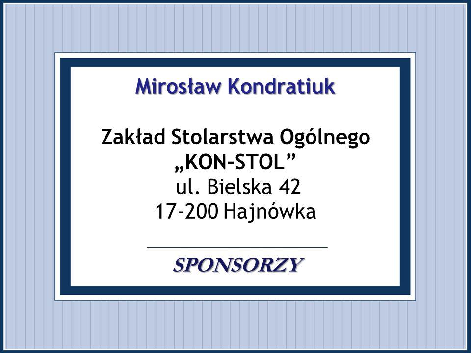 """Mirosław Kondratiuk SPONSORZY Mirosław Kondratiuk Zakład Stolarstwa Ogólnego """"KON-STOL"""" ul. Bielska 42 17-200 Hajnówka SPONSORZY"""