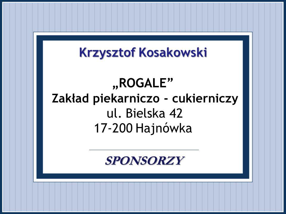 """Krzysztof Kosakowski SPONSORZY Krzysztof Kosakowski """"ROGALE"""" Zakład piekarniczo - cukierniczy ul. Bielska 42 17-200 Hajnówka SPONSORZY"""