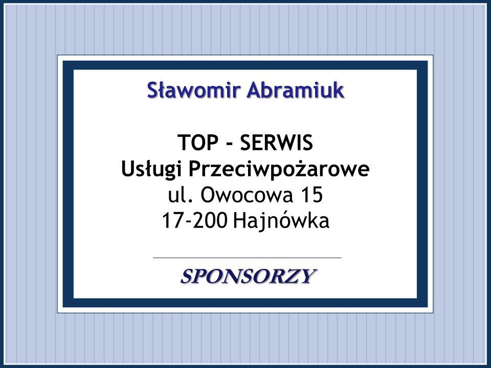 Sławomir Abramiuk SPONSORZY Sławomir Abramiuk TOP - SERWIS Usługi Przeciwpożarowe ul. Owocowa 15 17-200 Hajnówka SPONSORZY