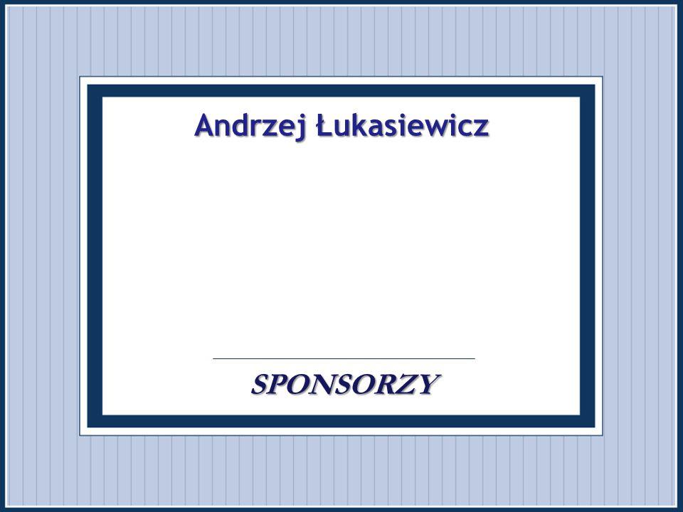 Andrzej Łukasiewicz SPONSORZY Andrzej Łukasiewicz.... SPONSORZY