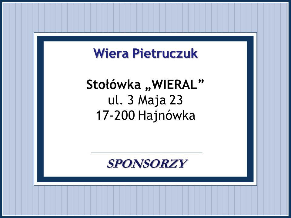 """Wiera Pietruczuk SPONSORZY Wiera Pietruczuk Stołówka """"WIERAL"""" ul. 3 Maja 23 17-200 Hajnówka. SPONSORZY"""