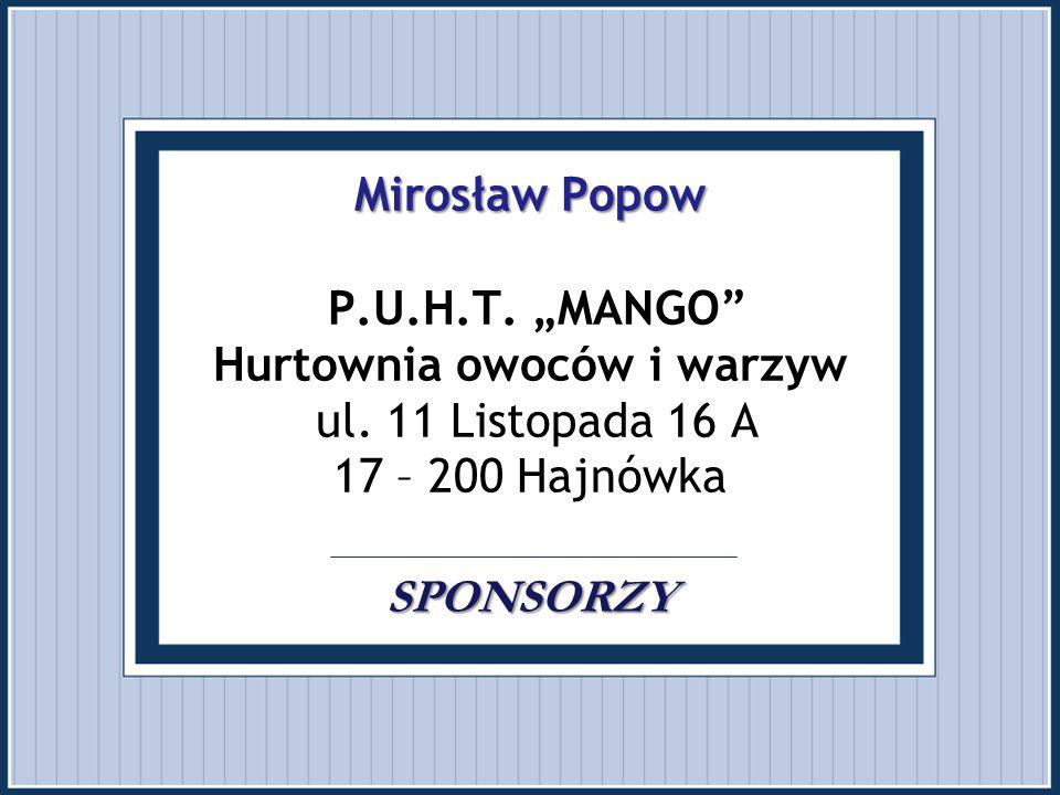 """Mirosław Popow SPONSORZY Mirosław Popow P.U.H.T. """"MANGO"""" Hurtownia owoców i warzyw ul. 11 Listopada 16 A 17 – 200 Hajnówka SPONSORZY"""