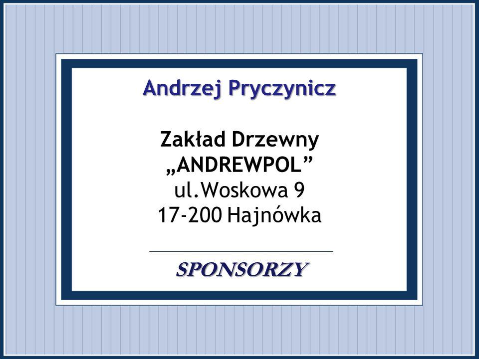"""Andrzej Pryczynicz SPONSORZY Andrzej Pryczynicz Zakład Drzewny """"ANDREWPOL"""" ul.Woskowa 9 17-200 Hajnówka SPONSORZY"""