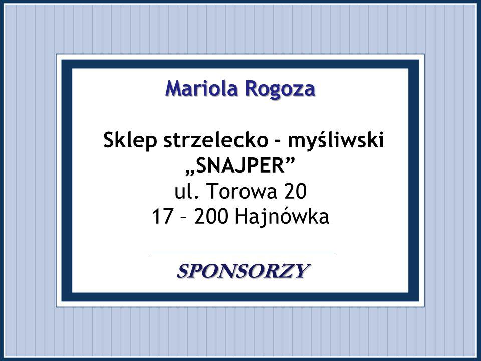 """Mariola Rogoza SPONSORZY Mariola Rogoza Sklep strzelecko - myśliwski """"SNAJPER"""" ul. Torowa 20 17 – 200 Hajnówka SPONSORZY"""
