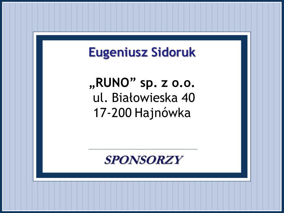 """Eugeniusz Sidoruk SPONSORZY Eugeniusz Sidoruk """"RUNO"""" sp. z o.o. ul. Białowieska 40 17-200 Hajnówka. SPONSORZY"""