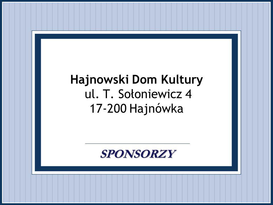 SPONSORZY. Hajnowski Dom Kultury ul. T. Sołoniewicz 4 17-200 Hajnówka. SPONSORZY