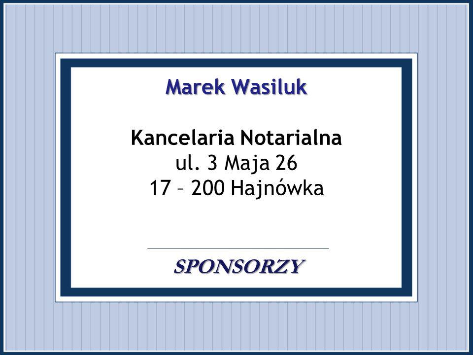 Marek Wasiluk SPONSORZY Marek Wasiluk Kancelaria Notarialna ul. 3 Maja 26 17 – 200 Hajnówka. SPONSORZY