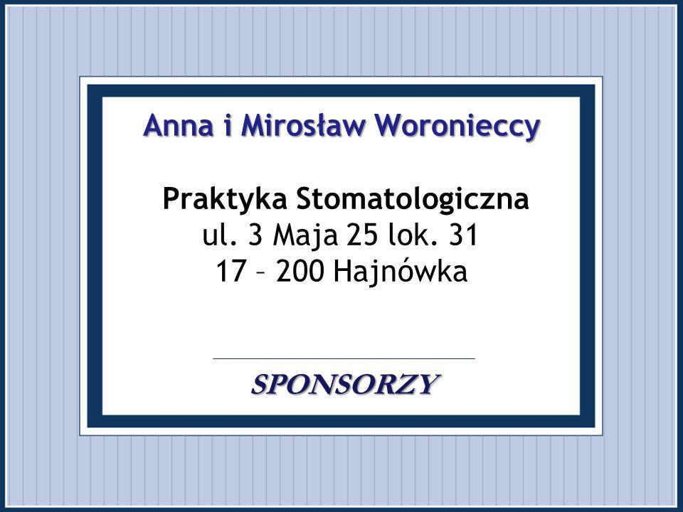 Anna i Mirosław Woronieccy SPONSORZY Anna i Mirosław Woronieccy Praktyka Stomatologiczna ul. 3 Maja 25 lok. 31 17 – 200 Hajnówka. SPONSORZY