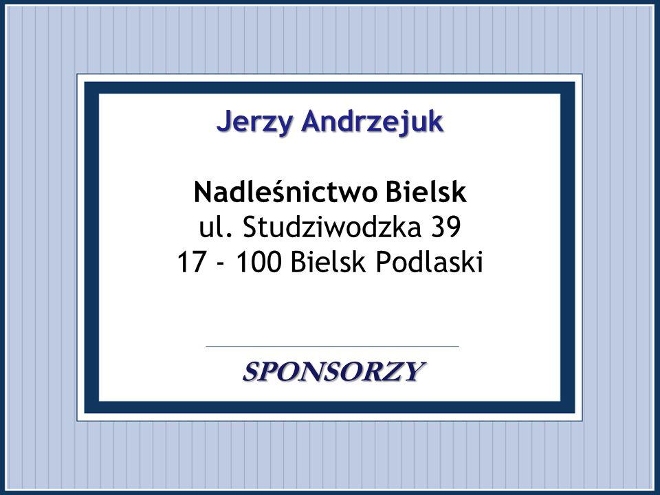 Jerzy Andrzejuk SPONSORZY Jerzy Andrzejuk Nadleśnictwo Bielsk ul. Studziwodzka 39 17 - 100 Bielsk Podlaski. SPONSORZY