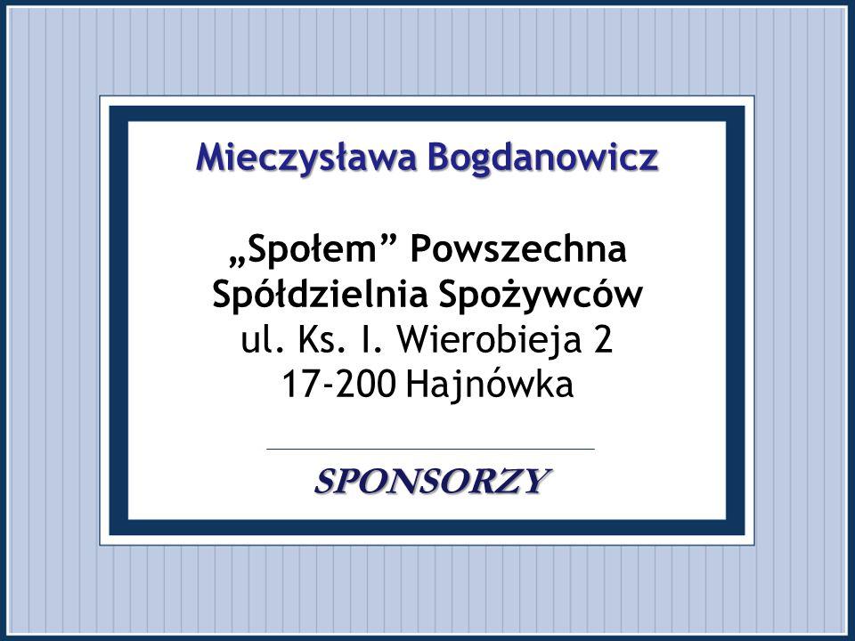 """Mieczysława Bogdanowicz SPONSORZY Mieczysława Bogdanowicz """"Społem"""" Powszechna Spółdzielnia Spożywców ul. Ks. I. Wierobieja 2 17-200 Hajnówka SPONSORZY"""