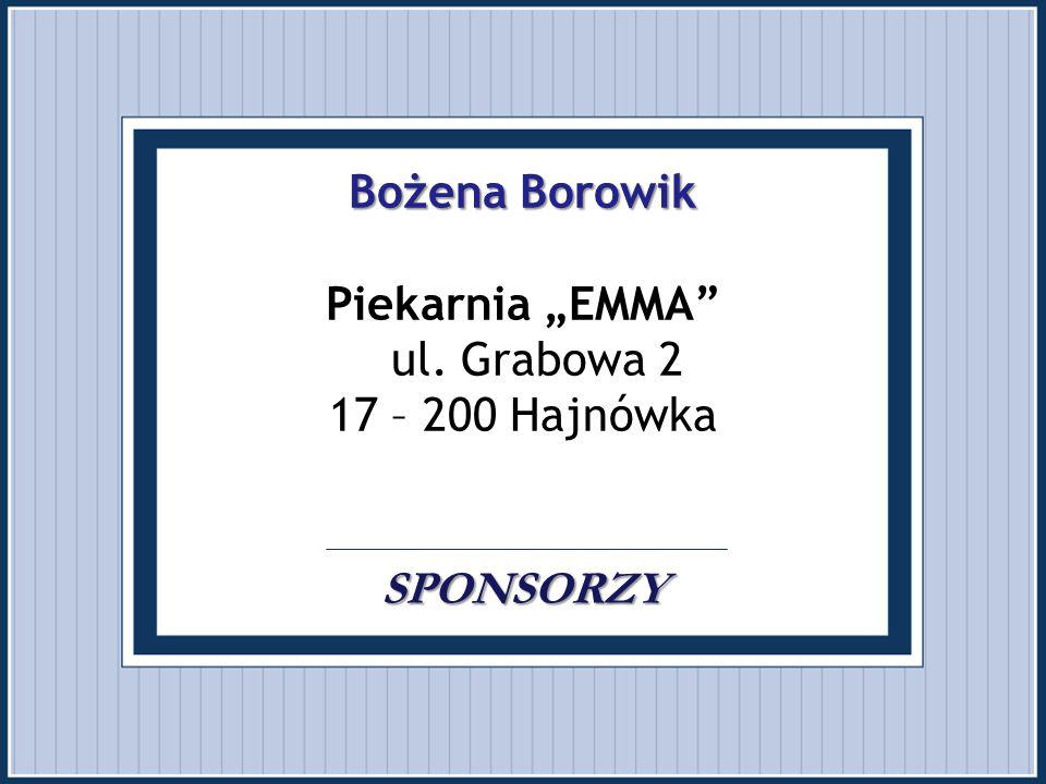 """Bożena Borowik SPONSORZY Bożena Borowik Piekarnia """"EMMA"""" ul. Grabowa 2 17 – 200 Hajnówka. SPONSORZY"""