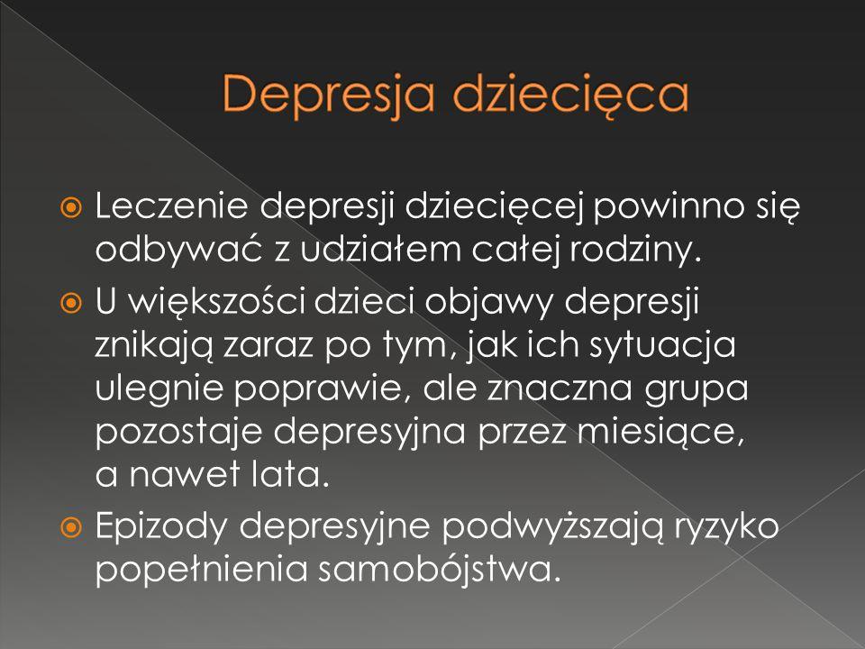  Leczenie depresji dziecięcej powinno się odbywać z udziałem całej rodziny.  U większości dzieci objawy depresji znikają zaraz po tym, jak ich sytua
