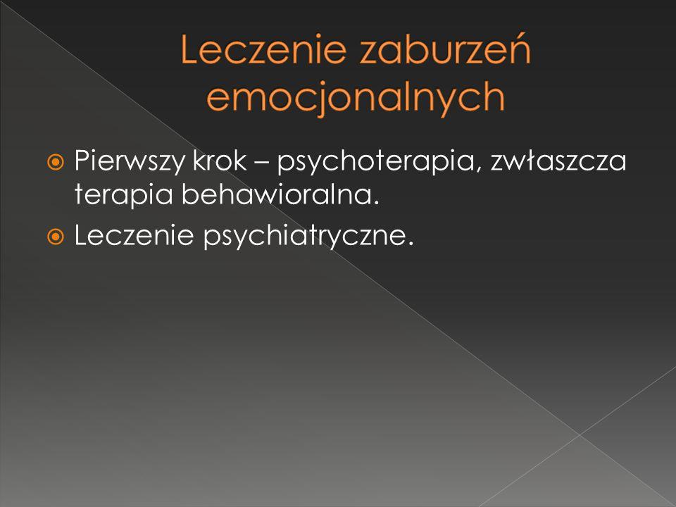  Pierwszy krok – psychoterapia, zwłaszcza terapia behawioralna.  Leczenie psychiatryczne.