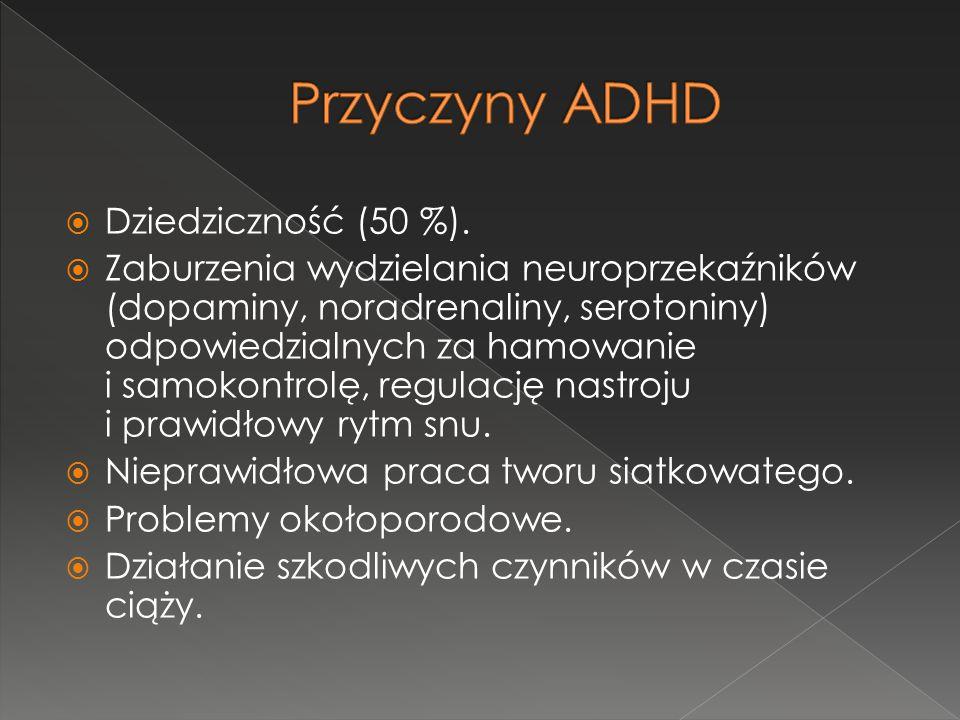  Dziedziczność (50 %).  Zaburzenia wydzielania neuroprzekaźników (dopaminy, noradrenaliny, serotoniny) odpowiedzialnych za hamowanie i samokontrolę,