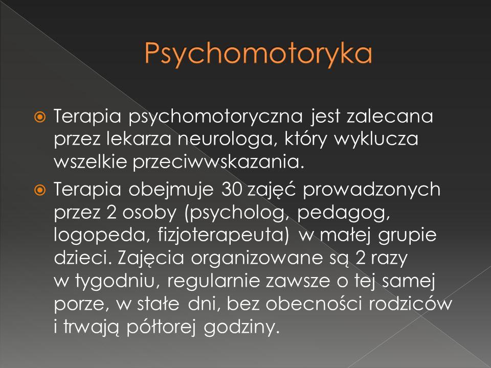  Terapia psychomotoryczna jest zalecana przez lekarza neurologa, który wyklucza wszelkie przeciwwskazania.  Terapia obejmuje 30 zajęć prowadzonych p